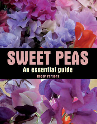 Sweet Peas An Essential Guide by Roger Parsons
