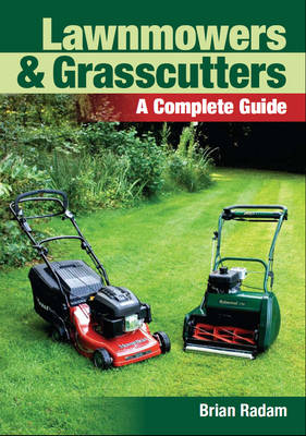 Lawnmowers and Grasscutters A Complete Guide by Brian Radam