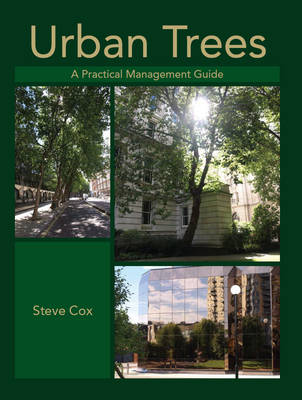 Urban Trees A Practical Management Guide by Steve Cox