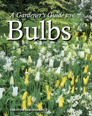 A Gardener's Guide to Bulbs by Christine Skelmersdale