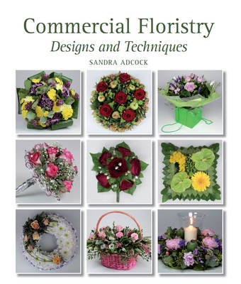 Commercial Floristry Designs and Techniques by Sandra Adcock
