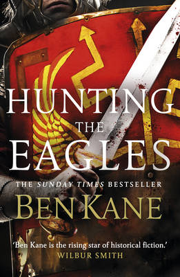 Hunting the Eagles Eagles of Rome by Ben Kane