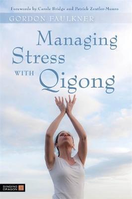 Managing Stress with Qigong by Gordon Faulkner, Carole Bridge