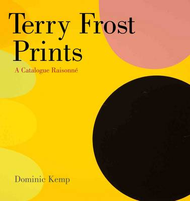 Terry Frost Prints A Catalogue Raisonne by Dominic Kemp, Charles Booth-Clibborn, Brad Faine, Stanley Jones