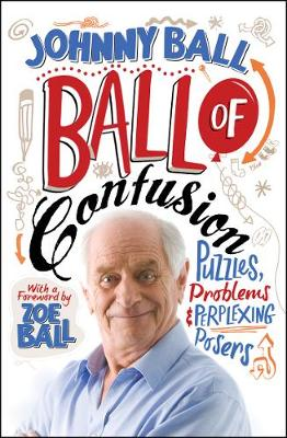 Ball of Confusion Puzzles, Problems and Perplexing Posers by Johnny Ball
