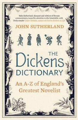 The Dickens Dictionary An A-Z of England's Greatest Novelist by John Sutherland