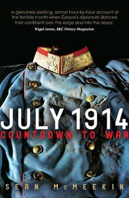 July 1914 Countdown to War by Sean McMeekin