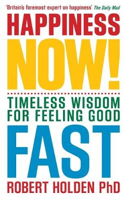 Happiness Now! Timeless Wisdom for Feeling Good Fast by Robert Holden