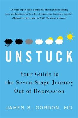 Unstuck Your Guide to the Seven-Stage Journey out of Depression by James S. Gordon