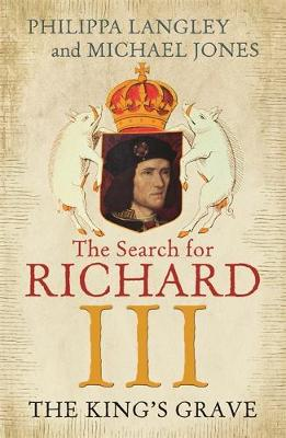 The King's Grave The Search for Richard III by Philippa Langley, Michael Jones