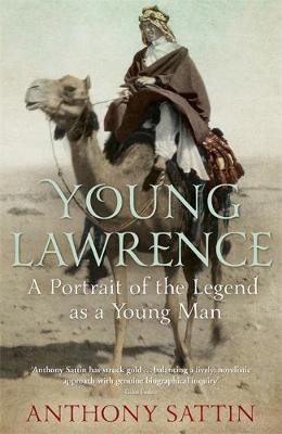 Young Lawrence A Portrait of the Legend as a Young Man by Anthony Sattin