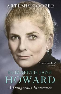 Elizabeth Jane Howard A Dangerous Innocence by Artemis Cooper
