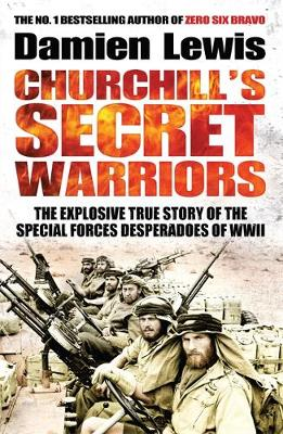 Churchill's Secret Warriors The Explosive True Story of the Special Forces Desperadoes of WWII by Damien Lewis