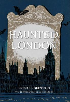 Haunted London by Peter Underwood