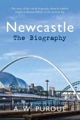 Newcastle The Biography by Bill Purdue