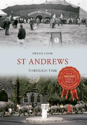 St Andrews Through Time by Helen Cook