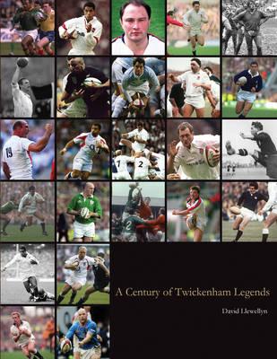 A Century of Twickenham Legends by David Llewellyn