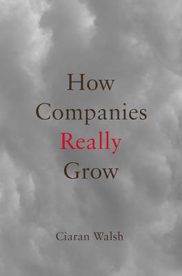 How Companies Really Grow by Ciaran Walsh