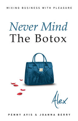Never Mind the Botox: Alex by Penny Avis, Joanna Berry