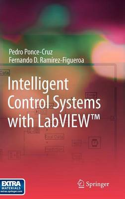 Intelligent Control Systems with LabVIEW by Pedro Ponce-Cruz, Fernando D. Ramirez-Figueroa