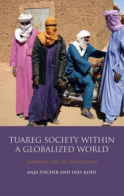 The Tuareg Society within a Globalized World Saharan Life in Transition by Ines Kohl