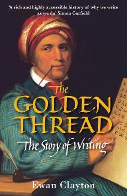 The Golden Thread The Story of Writing by Ewan Clayton