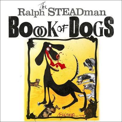 The Ralph Steadman Book of Dogs by Ralph Steadman