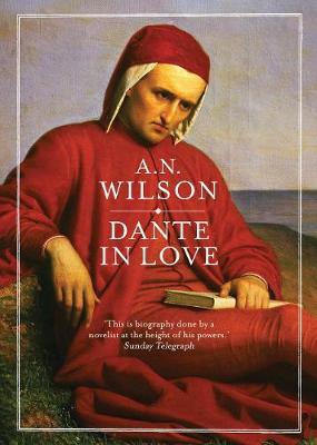 Dante in Love by A. N. Wilson