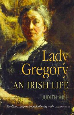 Lady Gregory An Irish Life by Judith Hill