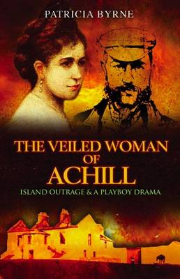 The Veiled Woman of Achill Island Outrage & a Playboy Drama by Patricia Byrne