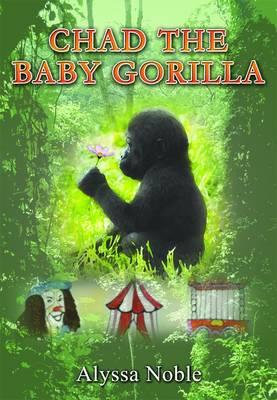 Chad the Baby Gorilla by Alyssa Noble