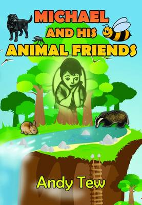 Michael and His Animal Friends by Andy Tew