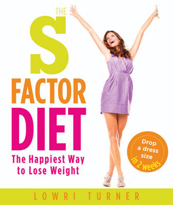 The S Factor Diet The Happiest Way to Lose Weight - Drop a Dress Size in Two Weeks by Lowri Turner