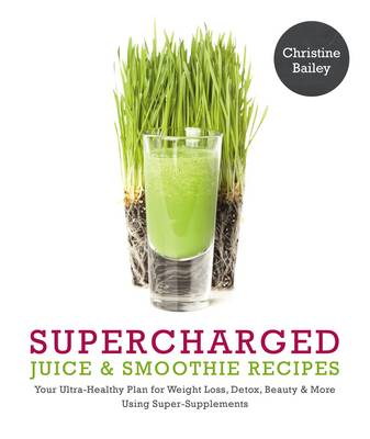 Supercharged Juices & Smoothies by Christine Bailey