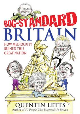 Bog-standard Britain How Mediocrity Ruined This Great Nation by Quentin Letts