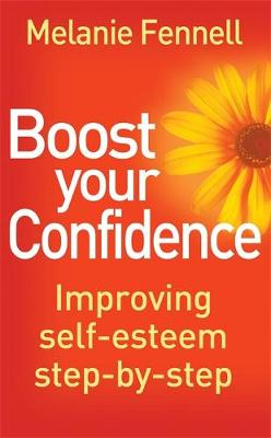 Boost Your Confidence : A Step-by-Step Guide to a New You by Melanie Fennell
