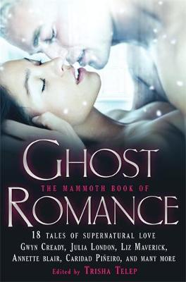 The Mammoth Book of Ghost Romance 13 Tales of Supernatural Love by Trisha Telep