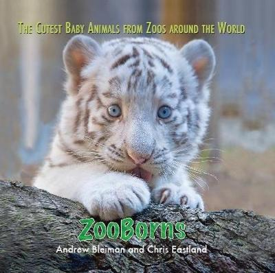 ZooBorns The Cutest Baby Animals from Zoos Around the World! by Andrew Bleiman