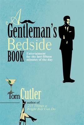 A Gentleman's Bedside Book: Entertainment for the Last Fifteen Minutes of the Day by Tom Cutler