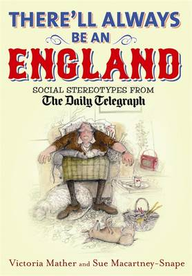 There'll Always be an England Social Stereotypes from the Daily Telegraph by Victoria Mather, Sue Macartney-Snape