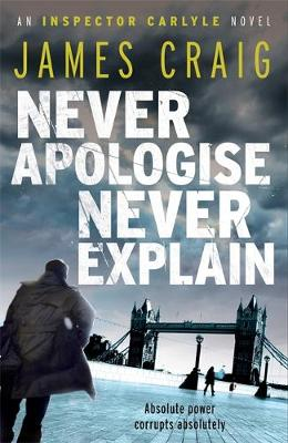 Never Apologise, Never Explain by James Craig
