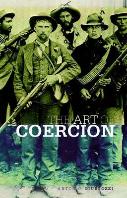 The Art of Coercion The Primitive Accumulation and Management of Coercive Power by Dr. Antonio Giustozzi