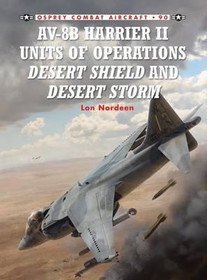 Av-8b Harrier II Units of Operations Desert Shield and Desert Storm by Lon O. Nordeen