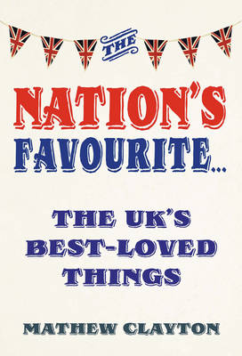 The Nation's Favourite A Book of the UK's Best-loved Things by Mathew Clayton