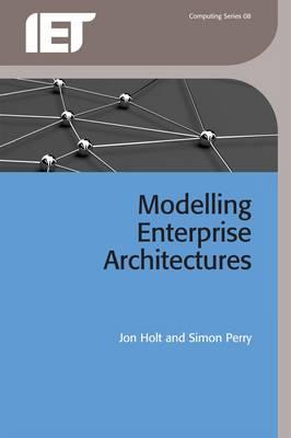 Modelling Enterprise Architectures by Jon Holt, Simon Perry