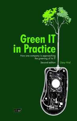 Green IT in Practice How One Company is Approaching the Greening of Its IT by Gary Hird
