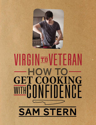 Virgin to Veteran : How To Get Cooking With Confidence by Sam Stern