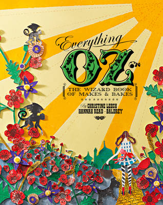 Everything Oz The Wizard Book of Makes & Bakes by Hannah Read-Baldrey, Christine Leech