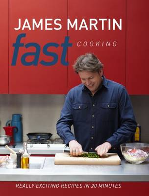 Fast Cooking Really Exciting Recipes in 20 Minutes by James Martin