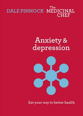 Anxiety & Despression: Eat Your Way to Better Health by Dale Pinnock